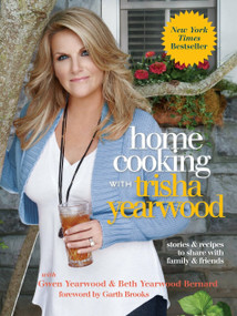 Home Cooking with Trisha Yearwood (Stories and Recipes to Share with Family and Friends: A Cookbook) by Trisha Yearwood, 9780307465238