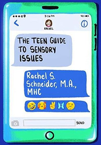 The Teen Guide to Sensory Issues by Rachel S. Schneider, 9781949177411