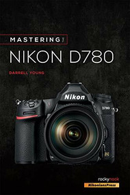 Mastering the Nikon D780 by Darrell Young, 9781681986517