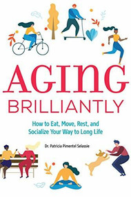 Aging Brilliantly (How to Eat, Move, Rest, and Socialize Your Way to Long Life) by Patricia Pimentel Selassie, 9781646113705