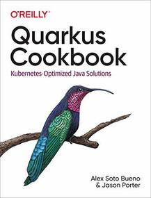 Quarkus Cookbook (Kubernetes-Optimized Java Solutions) by Alex Soto Bueno, Jason Porter, 9781492062653