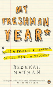 My Freshman Year (What a Professor Learned by Becoming a Student) by Rebekah Nathan, 9780143037477