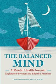 The Balanced Mind (A Mental Health Journal: Exploratory Prompts and Effective Practices) by Carolyn Mehlomakulu, 9781646117673