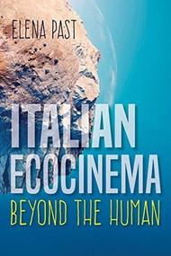 Italian Ecocinema Beyond the Human by Elena Past, 9780253039484