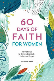 60 Days of Faith for Women (A Devotional to Deepen Gratitude, Praise, and Prayer) by Cameron Trimble, 9781641528283