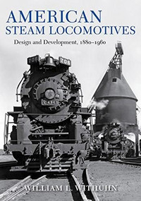American Steam Locomotives (Design and Development, 1880-1960) by William L. Withuhn, 9780253039330