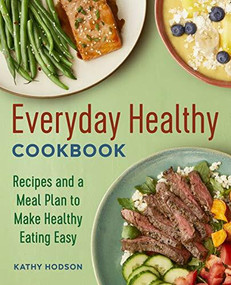 Everyday Healthy Cookbook (Recipes and a Meal Plan to Make Healthy Eating Easy) by Kathy Hodson, 9781646116546