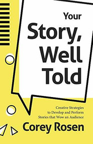 Your Story, Well Told (Creative Strategies to Develop and Perform Stories that Wow an Audience) by Corey Rosen, Patrick Combs, 9781642504651