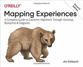Mapping Experiences (A Complete Guide to Customer Alignment Through Journeys, Blueprints, and Diagrams) by James Kalbach, 9781492076636