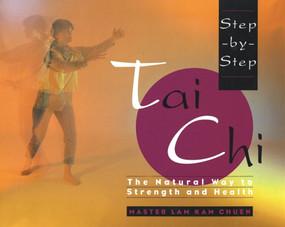 Step-By-Step Tai Chi by Master Lam Kam-Chuen, 9780671892470