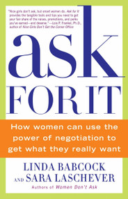 Ask For It (How Women Can Use the Power of Negotiation to Get What They Really Want) by Linda Babcock, Sara Laschever, 9780553384550
