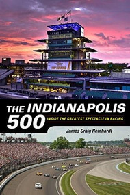 The Indianapolis 500 (Inside the Greatest Spectacle in Racing) by J. Craig Reinhardt, 9781684350742