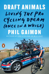Draft Animals (Living the Pro Cycling Dream (Once in a While)) by Phil Gaimon, 9780143131243