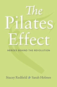 The Pilates Effect (Heroes Behind the Revolution) by Sarah W. Holmes, Stacey Redfield, 9781684350865