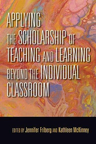 Applying the Scholarship of Teaching and Learning beyond the Individual Classroom by Jennifer C. Friberg, Kathleen McKinney, 9780253042828
