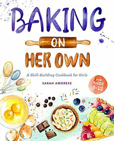Baking on Her Own (A Skill-Building Cookbook for Girls) by Sarah Amorese, 9781647397814