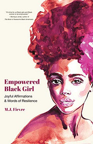Empowered Black Girl (Joyful Affirmations and Words of Resilience (Teen and YA Maturing, Self-Esteem, Cultural Heritage, For Fans of Badass Black Girl)) by M.J. Fievre, 9781642505603
