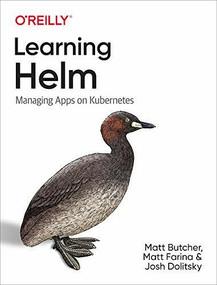 Learning Helm (Managing Apps on Kubernetes) by Matt Butcher, Matt Farina, Josh Dolitsky, 9781492083658