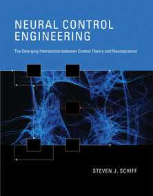 Neural Control Engineering (The Emerging Intersection between Control Theory and Neuroscience) by Steven J. Schiff, 9780262015370