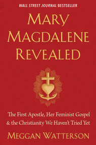 Mary Magdalene Revealed (The First Apostle, Her Feminist Gospel & the Christianity We Haven't Tried Yet) - 9781401954284 by Meggan Watterson, 9781401954284