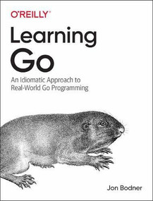 Learning Go (An Idiomatic Approach to Real-World Go Programming) by Jon Bodner, 9781492077213