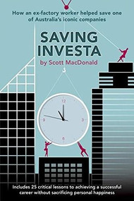 Saving Investa (How An Ex-Factory Worker Helped Save One of Australia's Iconic Companies) by Scott D. MacDonald, 9781681020808