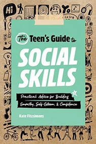 The Teen's Guide to Social Skills (Practical Advice for Building Empathy, Self-Esteem, and Confidence) by Kate Fitzsimons, 9781648766176