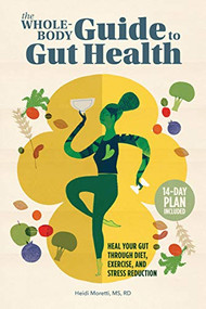 The Whole-Body Guide to Gut Health (Heal Your Gut Through Diet, Exercise, and Stress Reduction) by Heidi Moretti, 9781648766169