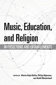 Music, Education, and Religion (Intersections and Entanglements) by Alexis Anja Kallio, Philip Alperson, Heidi Westerlund, 9780253043719
