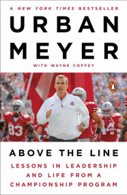 Above the Line (Lessons in Leadership and Life from a Championship Program) by Urban Meyer, Wayne Coffey, 9781101980729