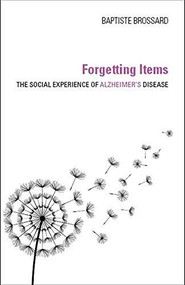 Forgetting Items (The Social Experience of Alzheimer's Disease) - 9780253044969 by Baptiste Brossard, 9780253044969