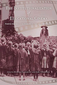 The Institutionalization of Educational Cinema (North America and Europe in the 1910s and 1920s) by Marina Dahlquist, Joel Frykholm, 9780253045195