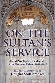 On the Sultan's Service (Halid Ziya Uşaklıgil's Memoir of the Ottoman Palace, 1909-1912) - 9780253045515 by Douglas S. Brookes, 9780253045515
