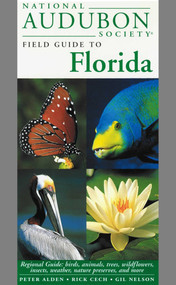 National Audubon Society Field Guide to Florida (Regional Guide: Birds, Animals, Trees, Wildflowers, Insects, Weather, Nature Preserves, and More) by National Audubon Society, 9780679446774