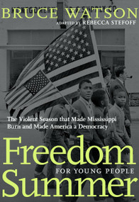 Freedom Summer For Young People (The Violent Season that Made Mississippi Burn and Made America a Democracy) - 9781644210093 by Bruce Watson, Rebecca Stefoff, 9781644210093