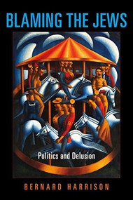 Blaming the Jews (Politics and Delusion) by Bernard Harrison, 9780253049902