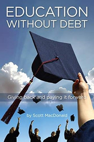 Education without Debt (Giving Back and Paying It Forward) by Scott D. MacDonald, 9780253051431