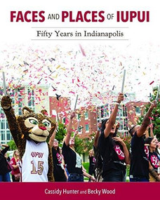 Faces and Places of IUPUI (Fifty Years in Indianapolis) by Cassidy Hunter, Nasser H. Paydar, James T. Morris, Becky Wood, Olivia Pretorius, 9780253051530