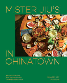 Mister Jiu's in Chinatown (Recipes and Stories from the Birthplace of Chinese American Food [A Cookbook]) by Brandon Jew, Tienlon Ho, 9781984856500