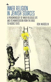 Inner Religion in Jewish Sources (A Phenomenology of Inner Religious Life and Its Manifestation from the Bible to Hasidic Texts) by Ron Margolin, 9781644694299