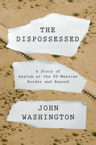 The Dispossessed (A Story of Asylum and the US-Mexican Border and Beyond) by John Washington, 9781788734721