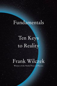 Fundamentals (Ten Keys to Reality) by Frank Wilczek, 9780735223790
