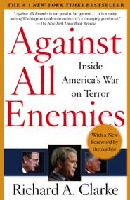 Against All Enemies (Inside America's War on Terror) by Richard A. Clarke, 9780743260459