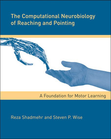 The Computational Neurobiology of Reaching and Pointing (A Foundation for Motor Learning) by Reza Shadmehr, Steven P. Wise, 9780262195089