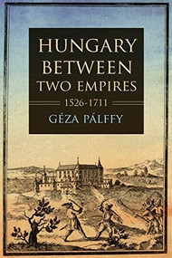 Hungary between Two Empires 1526-1711 by Géza Pálffy, 9780253054630