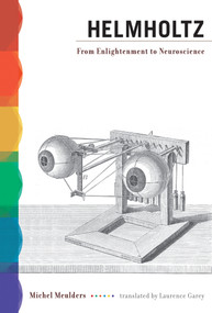 Helmholtz (From Enlightenment to Neuroscience) by Michel Meulders, Laurence Garey, 9780262518192