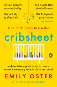 Cribsheet (A Data-Driven Guide to Better, More Relaxed Parenting, from Birth to Preschool) - 9780525559276 by Emily Oster, 9780525559276