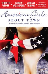 American Girls About Town by Jennifer Weiner, Lauren Weisberger, Adriana Trigiani, 9780743496957