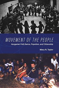 Movement of the People (Hungarian Folk Dance, Populism, and Citizenship) by Mary N. Taylor, 9780253057815