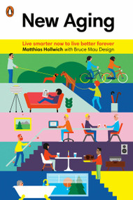 New Aging (Live Smarter Now to Live Better Forever) by Matthias Hollwich, Bruce Mau Design, 9780143128106